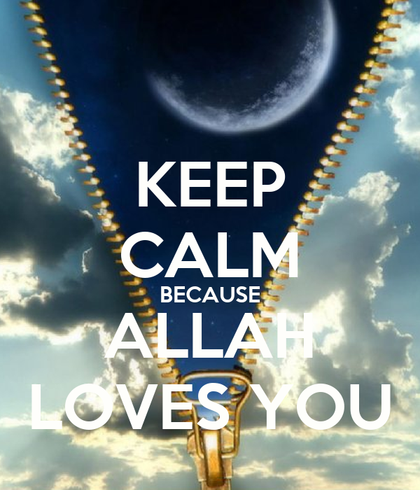 KEEP CALM BECAUSE ALLAH LOVES YOU