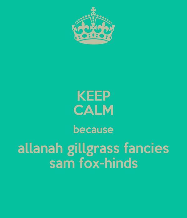 KEEP CALM because allanah gillgrass fancies sam fox-hinds