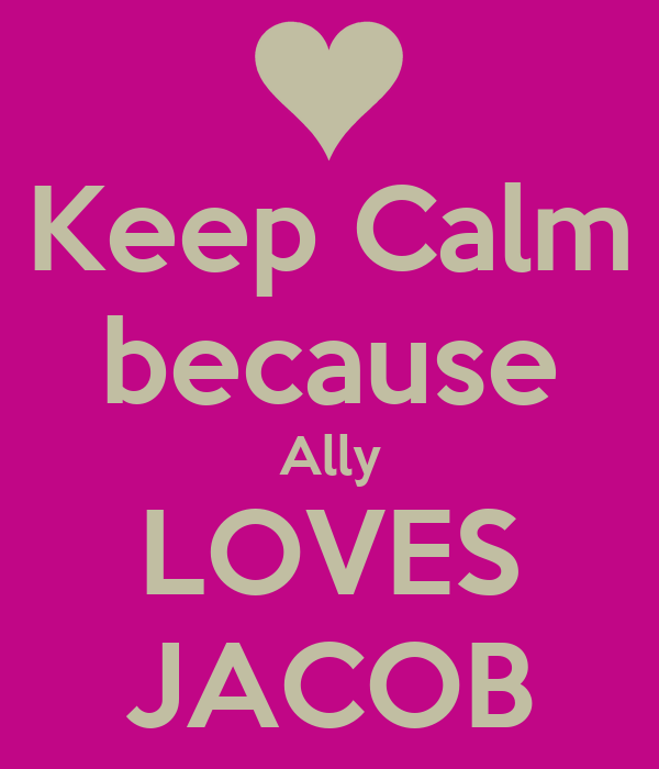 Keep Calm because Ally LOVES JACOB