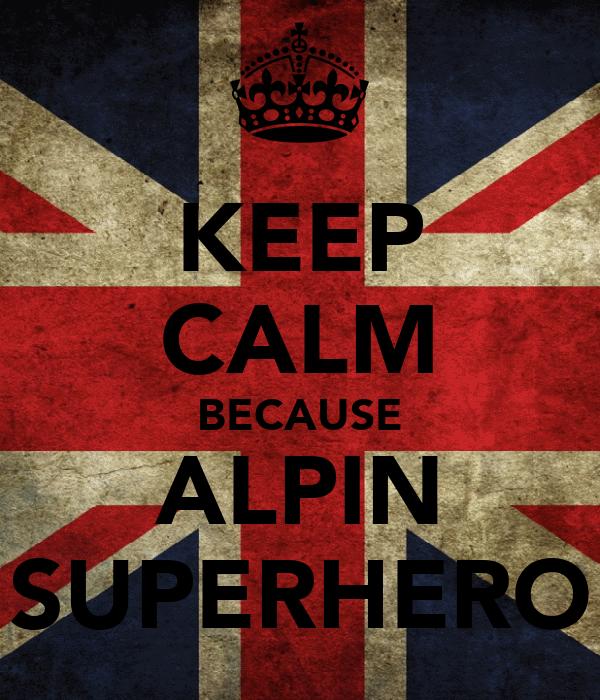 KEEP CALM BECAUSE ALPIN SUPERHERO