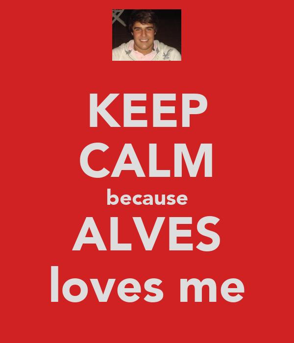 KEEP CALM because ALVES loves me