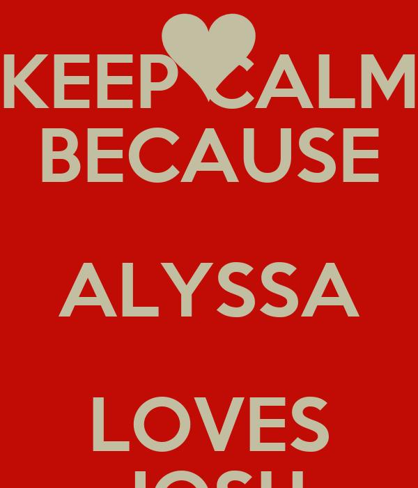 KEEP CALM BECAUSE ALYSSA LOVES JOSH
