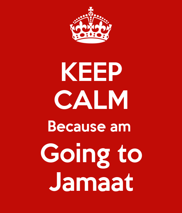KEEP CALM Because am  Going to Jamaat