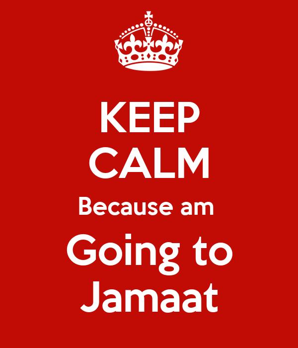 KEEP CALM Because am  Going to Jamaat
