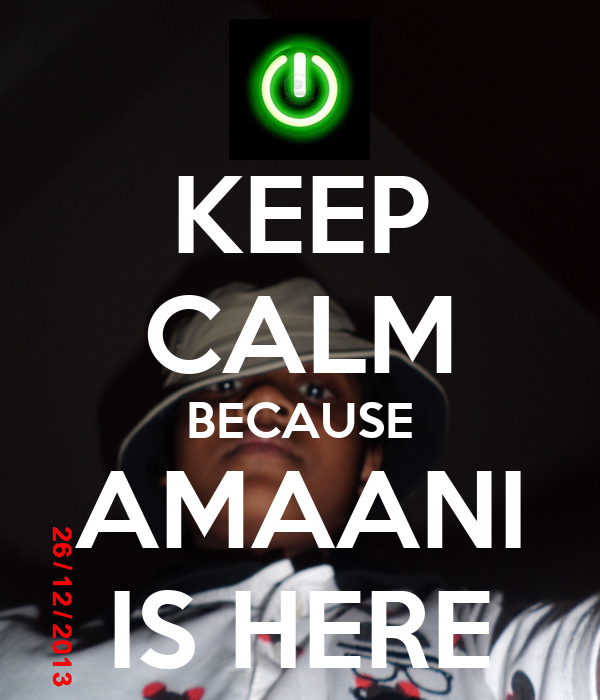 KEEP CALM BECAUSE AMAANI IS HERE