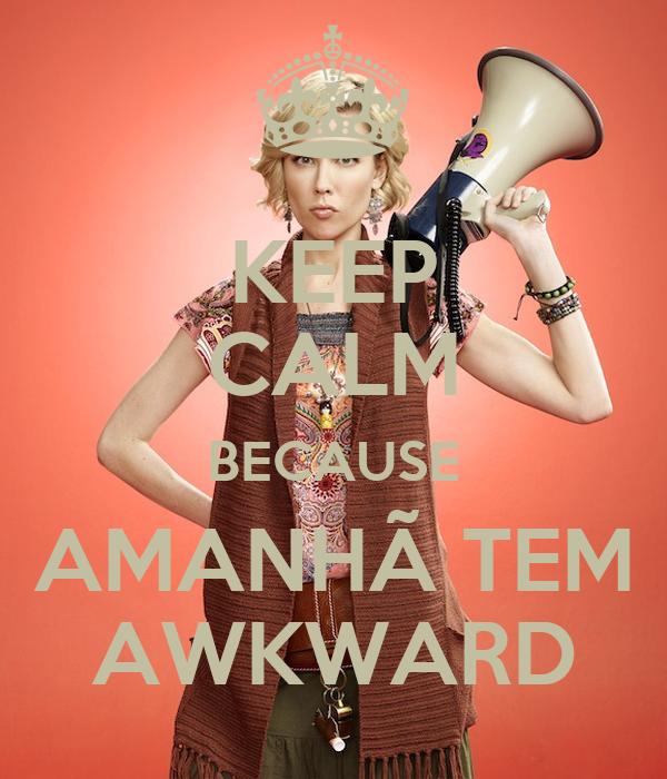 KEEP CALM BECAUSE AMANHÃ TEM AWKWARD