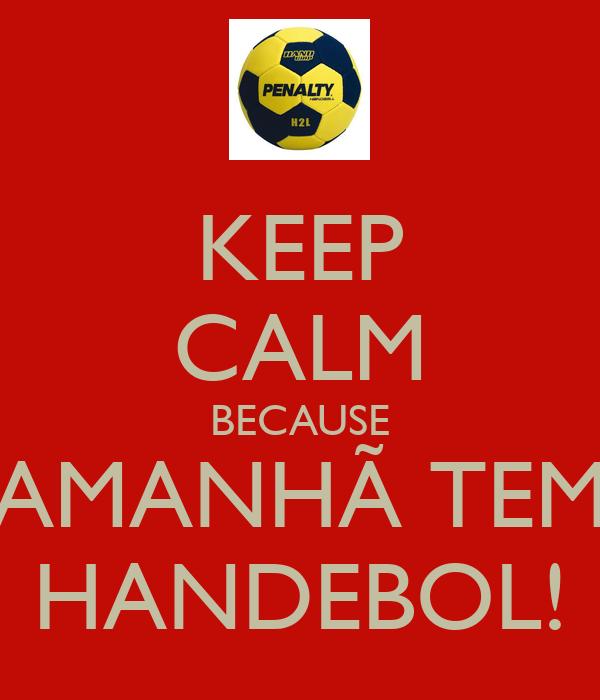 KEEP CALM BECAUSE AMANHÃ TEM HANDEBOL!