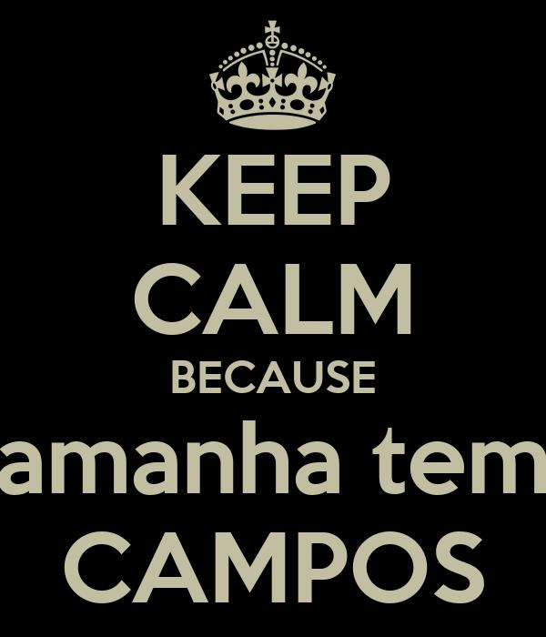 KEEP CALM BECAUSE amanha tem CAMPOS