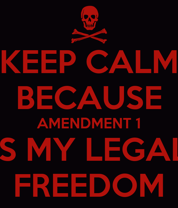 KEEP CALM BECAUSE AMENDMENT 1 IS MY LEGAL FREEDOM