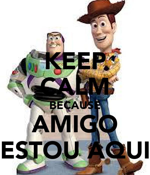 KEEP CALM BECAUSE AMIGO ESTOU AQUI
