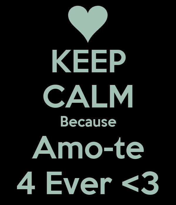 KEEP CALM Because Amo-te 4 Ever <3