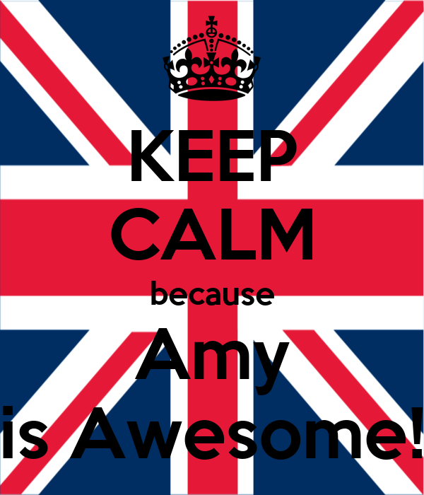 KEEP CALM because Amy is Awesome!