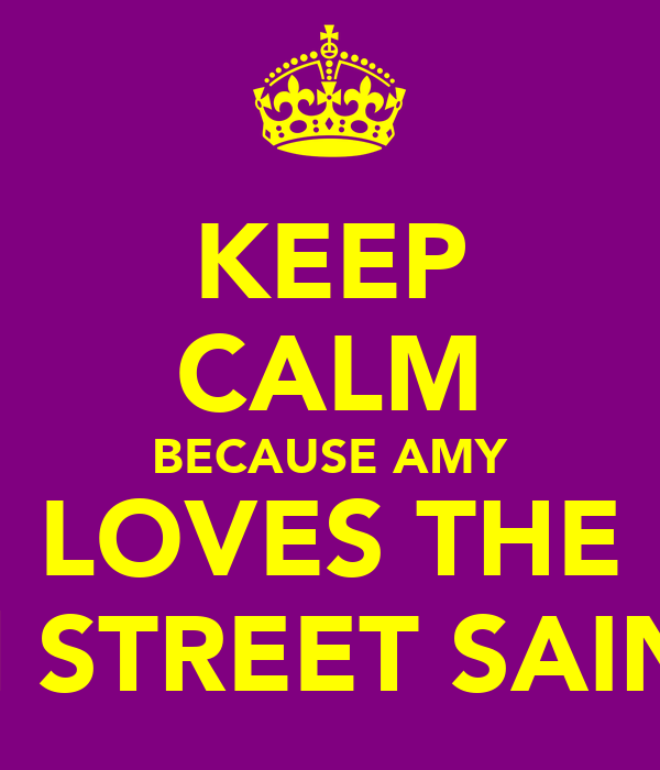 KEEP CALM BECAUSE AMY LOVES THE 3rd STREET SAINTS