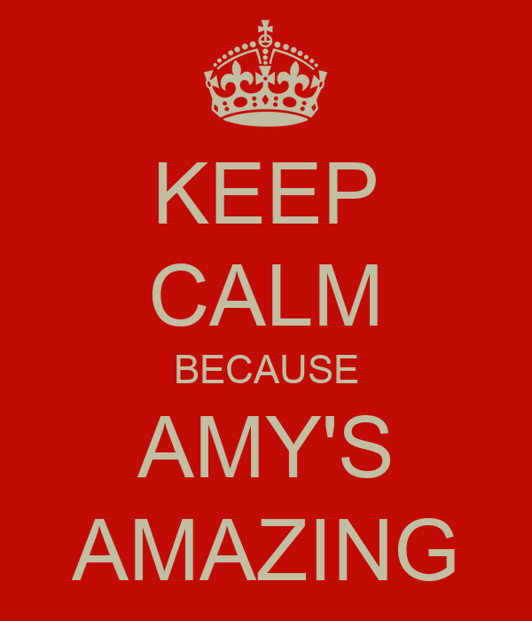 KEEP CALM BECAUSE AMY'S AMAZING