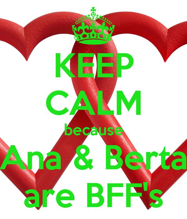 KEEP CALM because Ana & Berta are BFF's