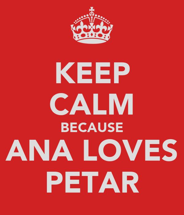 KEEP CALM BECAUSE ANA LOVES PETAR