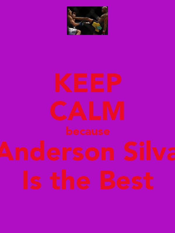 KEEP CALM because Anderson Silva Is the Best