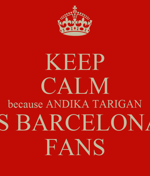 KEEP CALM because ANDIKA TARIGAN IS BARCELONA FANS
