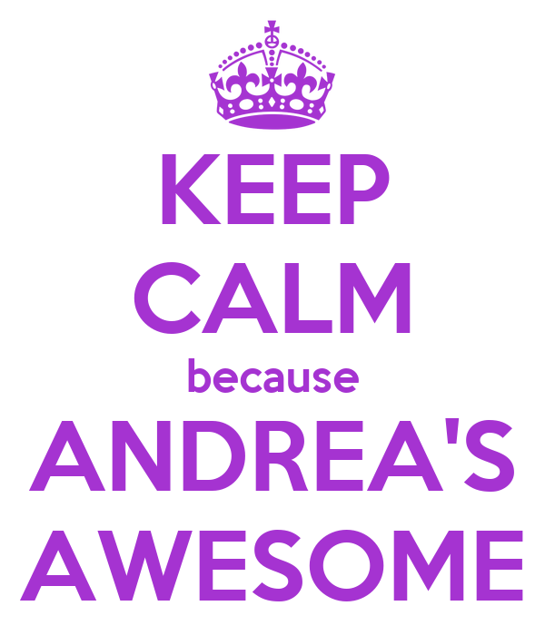 KEEP CALM because ANDREA'S AWESOME