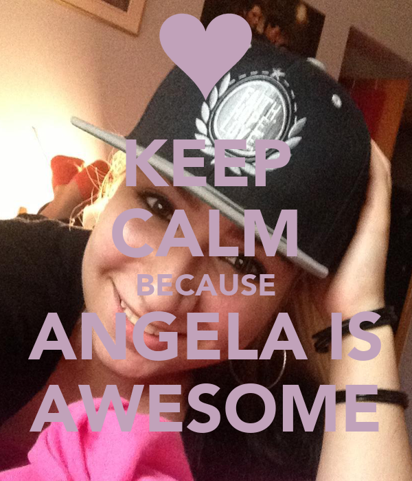 KEEP CALM BECAUSE ANGELA IS AWESOME