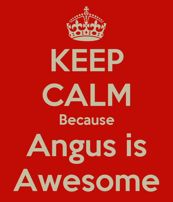 KEEP CALM Because Angus is Awesome