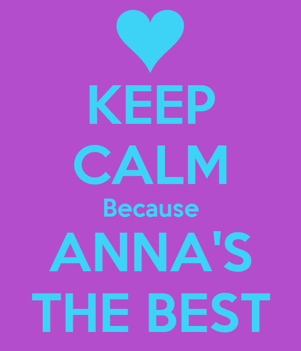 KEEP CALM Because ANNA'S THE BEST