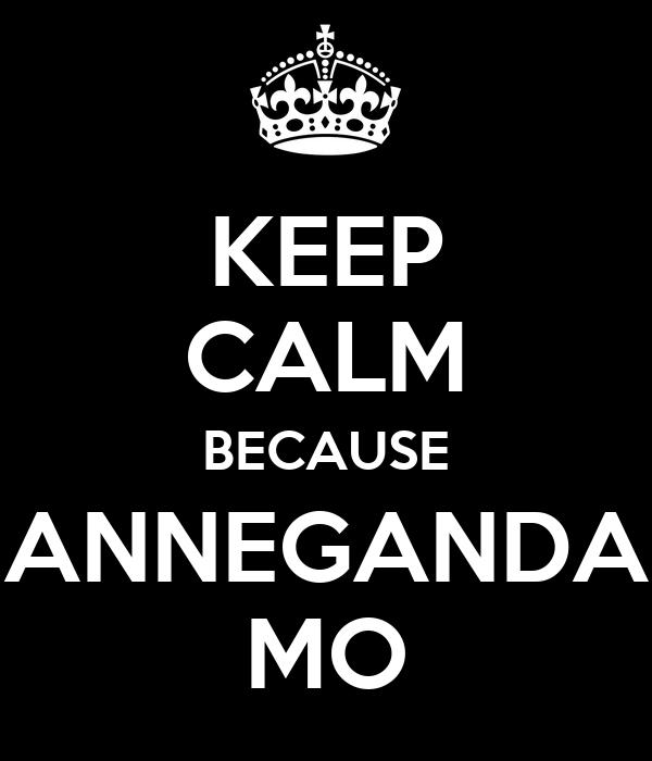 KEEP CALM BECAUSE ANNEGANDA MO