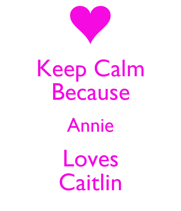 Keep Calm Because Annie Loves Caitlin