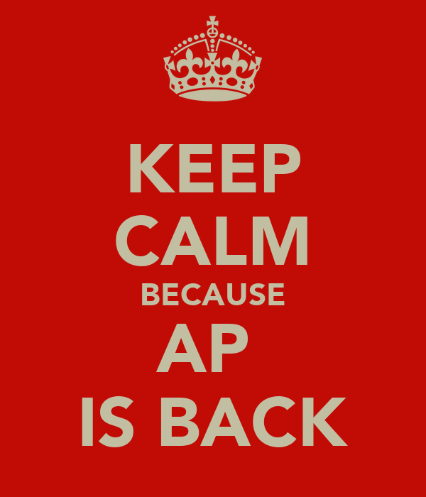 KEEP CALM BECAUSE AP  IS BACK