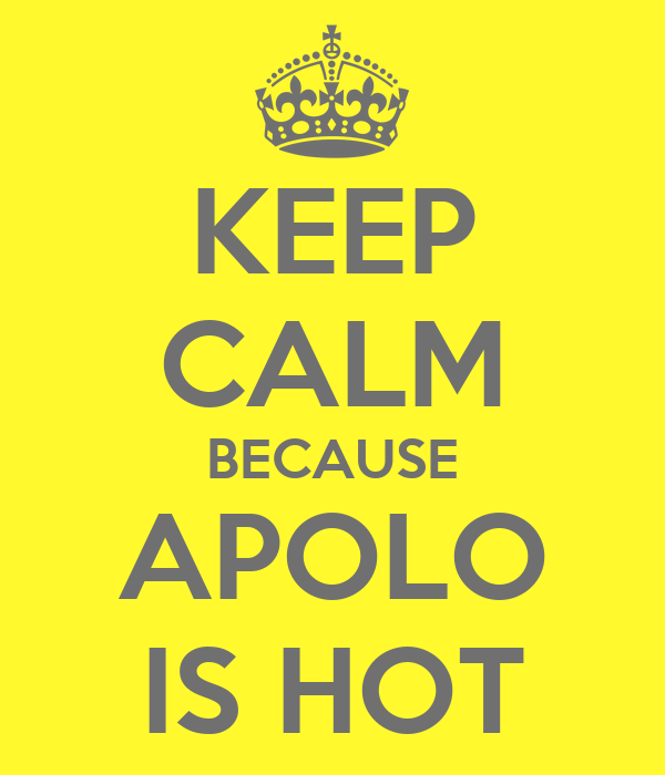 KEEP CALM BECAUSE APOLO IS HOT