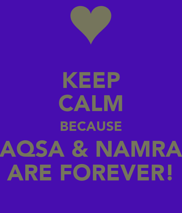 KEEP CALM BECAUSE AQSA & NAMRA ARE FOREVER!
