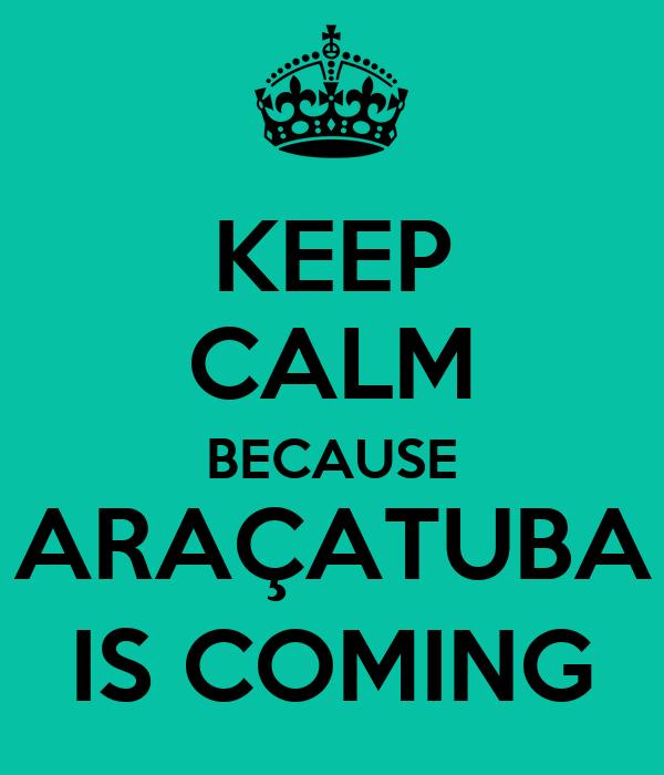 KEEP CALM BECAUSE ARAÇATUBA IS COMING