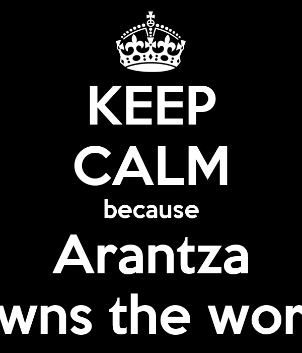 KEEP CALM because Arantza Owns the world
