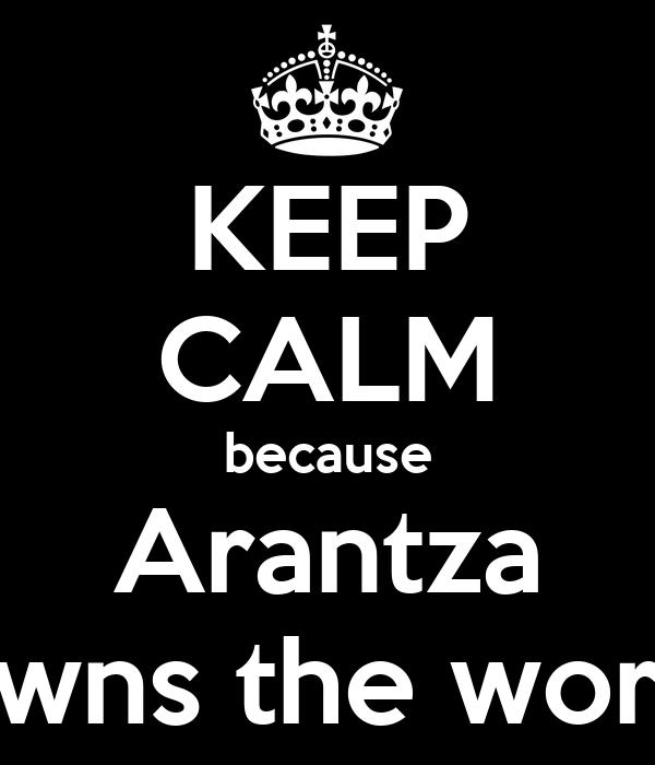 KEEP CALM because Arantza Owns the world