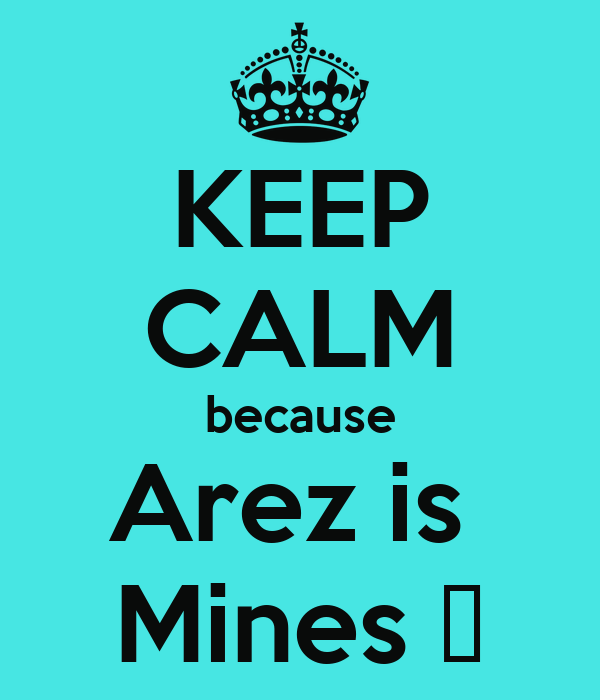 KEEP CALM because Arez is  Mines ♥