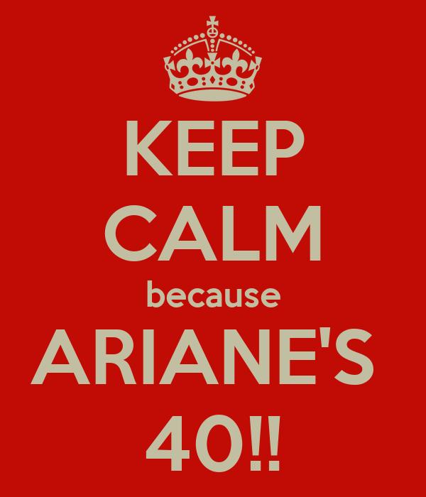 KEEP CALM because ARIANE'S  40!!