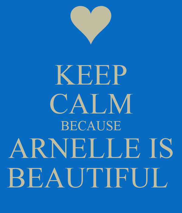 KEEP CALM BECAUSE ARNELLE IS BEAUTIFUL