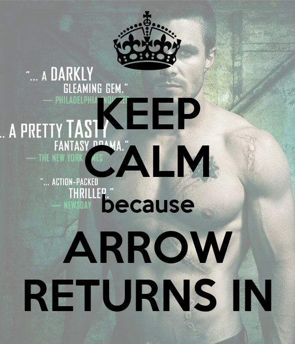 KEEP CALM because ARROW RETURNS IN