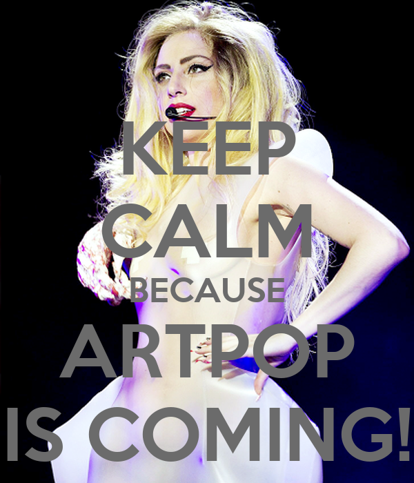 KEEP CALM BECAUSE ARTPOP IS COMING!
