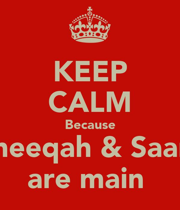 KEEP CALM Because Asheeqah & Saarah are main