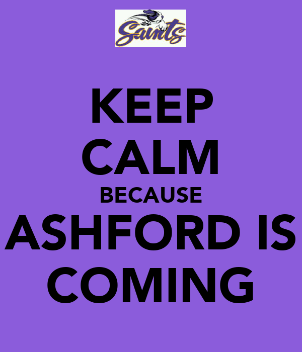 KEEP CALM BECAUSE ASHFORD IS COMING
