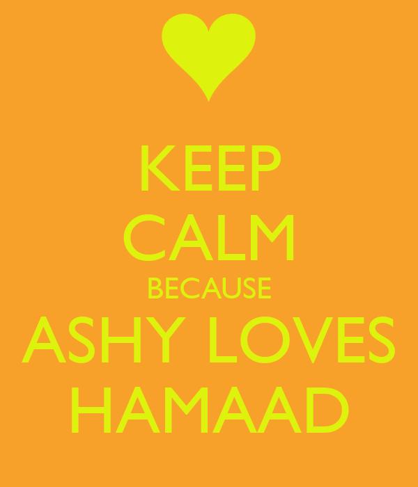 KEEP CALM BECAUSE ASHY LOVES HAMAAD