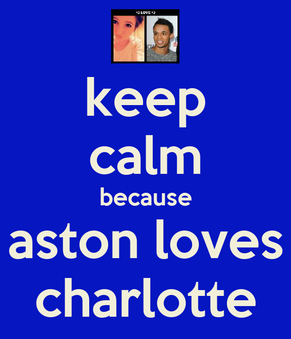 keep calm because aston loves charlotte