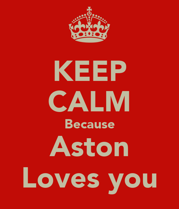 KEEP CALM Because Aston Loves you