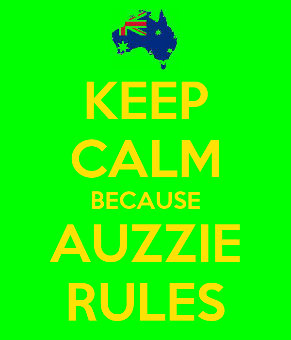 KEEP CALM BECAUSE AUZZIE RULES