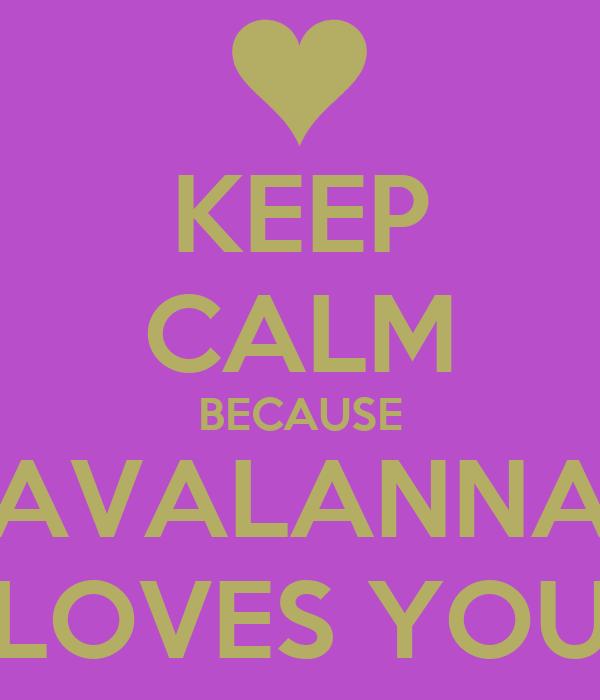 KEEP CALM BECAUSE AVALANNA LOVES YOU
