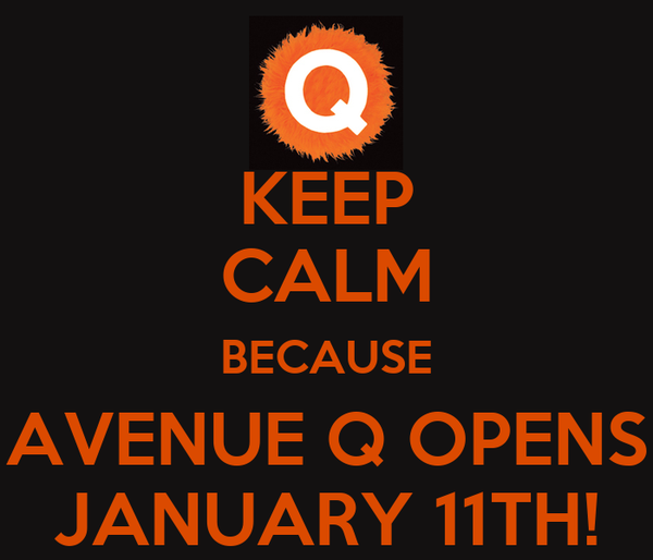 KEEP CALM BECAUSE AVENUE Q OPENS JANUARY 11TH!