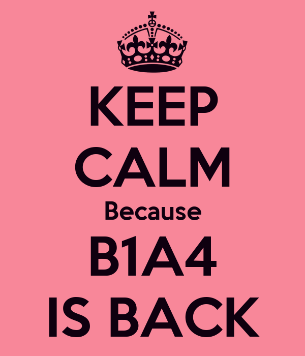 KEEP CALM Because B1A4 IS BACK