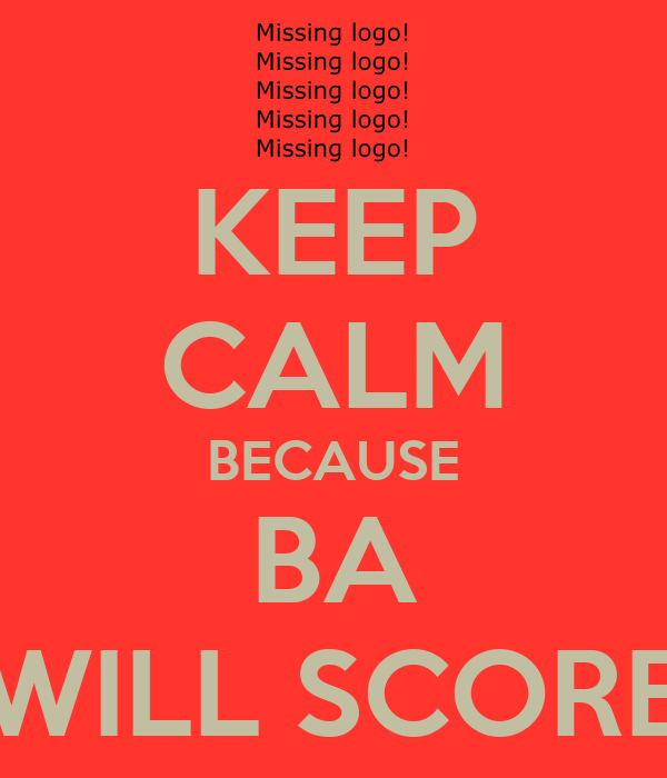 KEEP CALM BECAUSE BA WILL SCORE