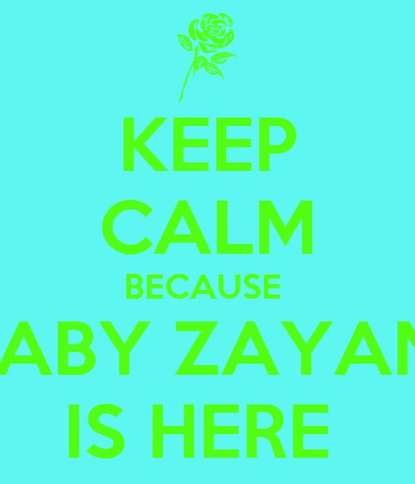 KEEP CALM BECAUSE  BABY ZAYAN  IS HERE